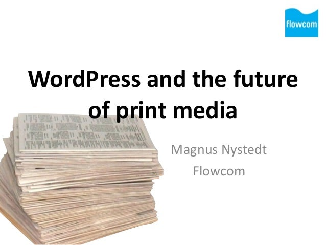 WordPress	   and	   the	   future	    of	   print	   media Magnus	   Nystedt	    Flowcom