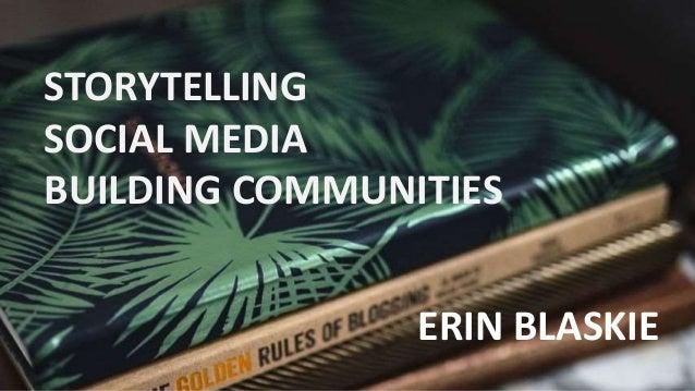 STORYTELLING SOCIAL MEDIA BUILDING COMMUNITIES ERIN BLASKIE