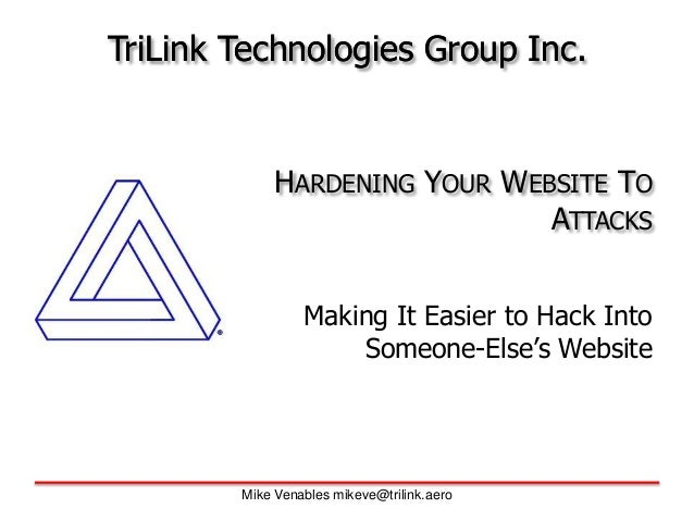 Mike Venables mikeve@trilink.aero TriLink Technologies Group Inc.TriLink Technologies Group Inc. HARDENING YOUR WEBSITE TO...
