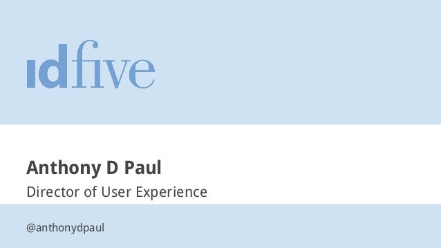 Anthony D Paul Director of User Experience @anthonydpaul