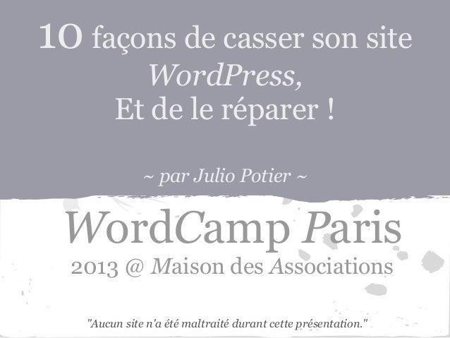 10 façons de casser son site          WordPress,        Et de le réparer !              ~ par Julio Potier ~ WordCamp Pari...