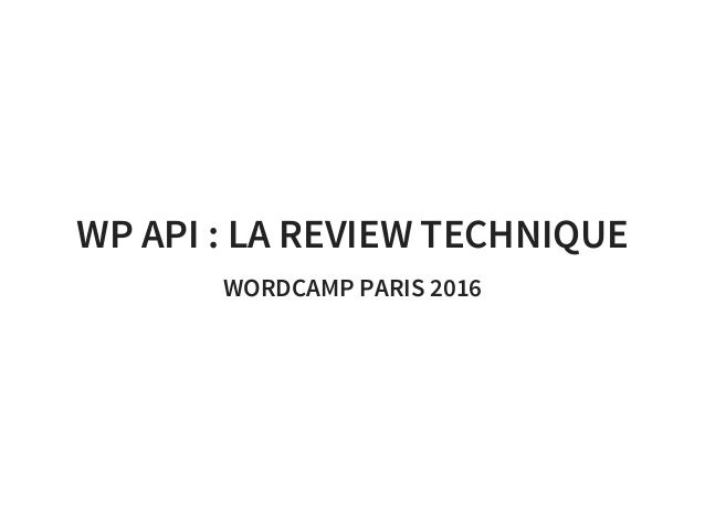 WP API : LA REVIEW TECHNIQUE WORDCAMP PARIS 2016