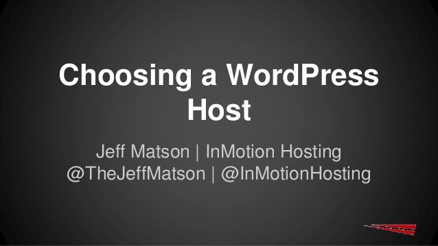 Choosing a WordPress Host Jeff Matson | InMotion Hosting @TheJeffMatson | @InMotionHosting
