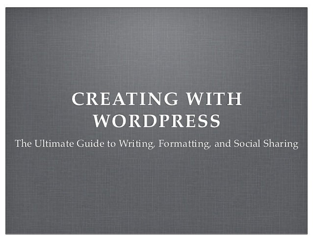 CREATING WITH             WORDPRESSThe Ultimate Guide to Writing, Formatting, and Social Sharing