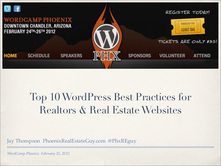 Top 10 WordPress Best Practices for              Realtors & Real Estate WebsitesJay Thompson PhoenixRealEstateGuy.com @Phx...