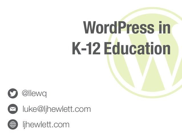 WordPress in                K-12 Education@llewqluke@ljhewlett.comljhewlett.com