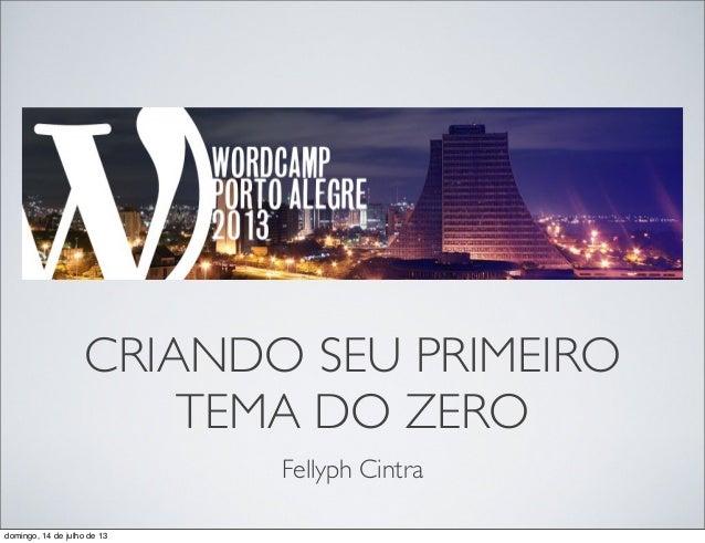 CRIANDO SEU PRIMEIRO TEMA DO ZERO Fellyph Cintra domingo, 14 de julho de 13