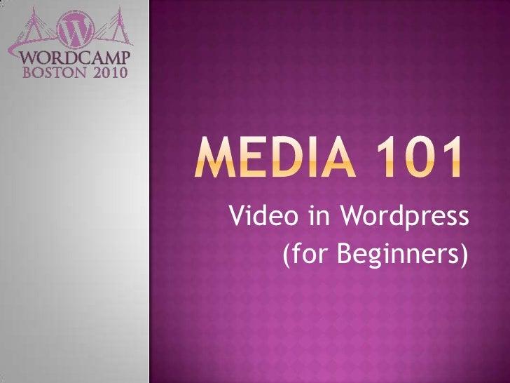 Media 101<br />Video in Wordpress<br />(for Beginners)<br />