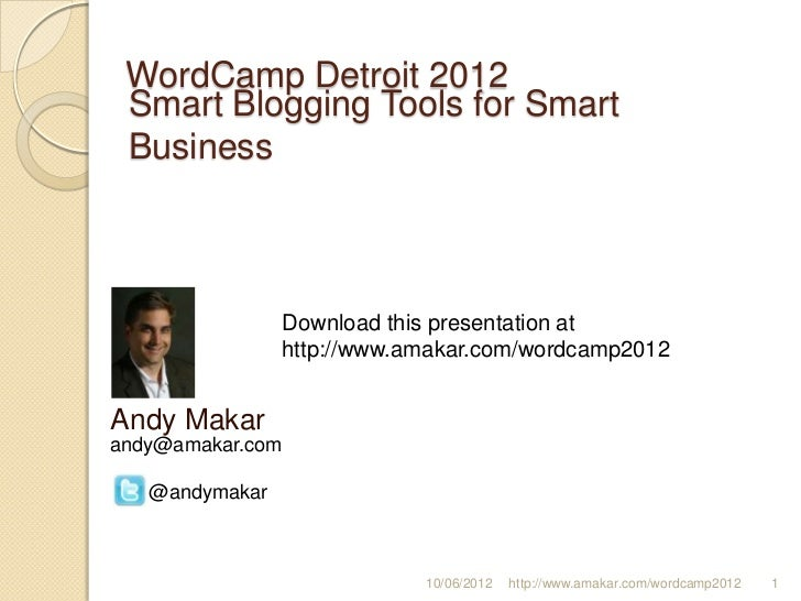 WordCamp Detroit 2012 Smart Blogging Tools for Smart Business                Download this presentation at                ...