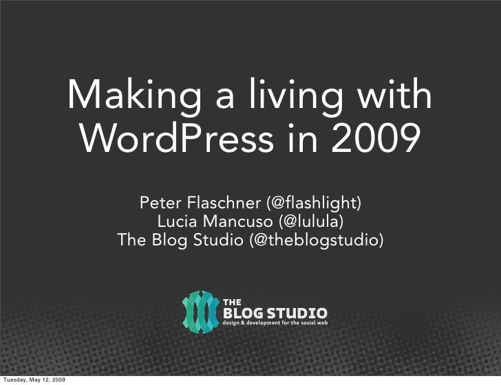 Making a living with                         WordPress in 2009                             Peter Flaschner (@flashlight)  ...