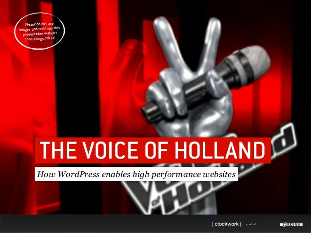 is part of THE VOICE OF HOLLAND How WordPress enables high performance websites Please do not use images and text from thi...