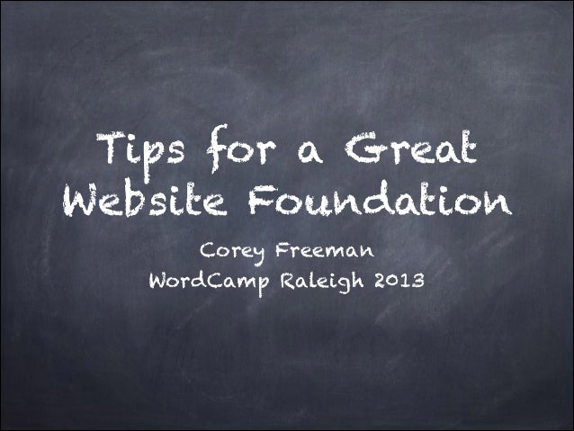 Tips for a Great Website Foundation Corey Freeman WordCamp Raleigh 2013