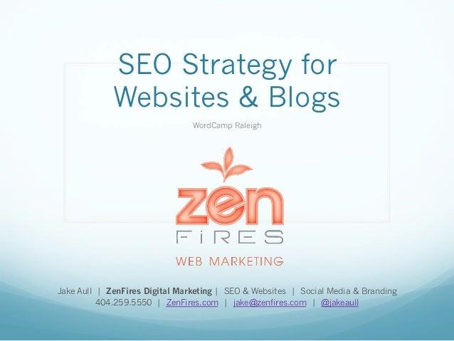 SEO Strategy for Websites & Blogs WordCamp Raleigh Jake Aull | ZenFires Digital Marketing | SEO & Websites | Social Media ...