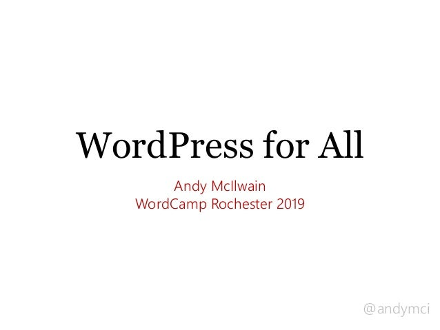 @andymci WordPress for All Andy McIlwain WordCamp Rochester 2019