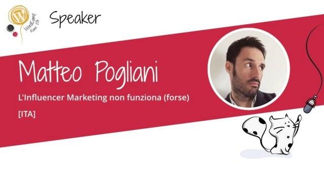 #wcrm MATTEO POGLIANI Digital strategist & blogger Sono digital strategist, consulente di comunicazione e blogger. Mi occu...