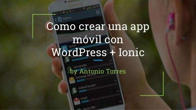 Como crear una app móvil con WordPress + Ionic by Antonio Torres
