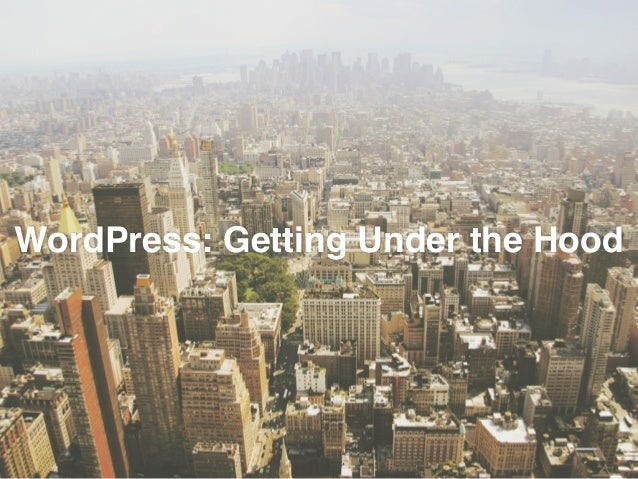 WordPress: Getting Under the Hood