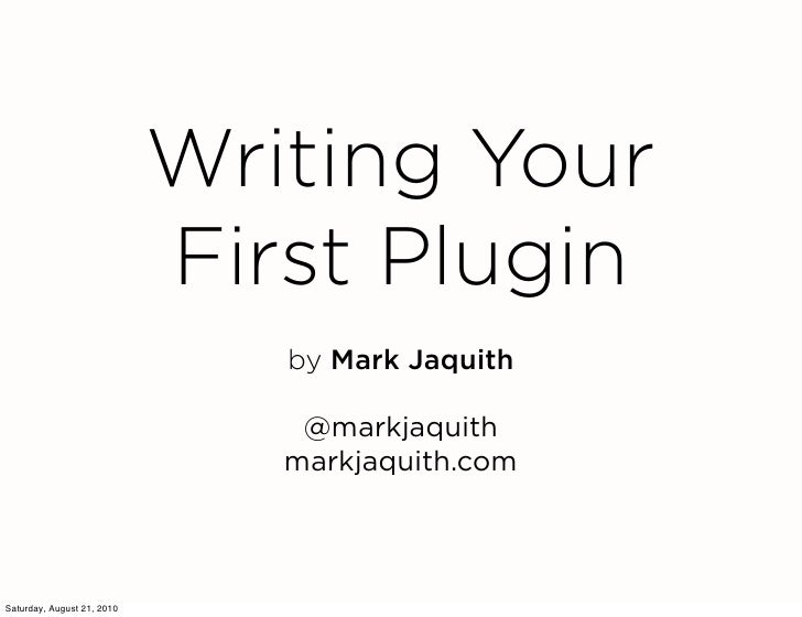Writing Your                             First Plugin                                by Mark Jaquith                      ...