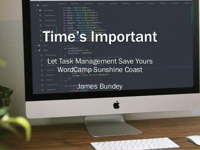Time's Important Let Task Management Save Yours WordCamp Sunshine Coast James Bundey