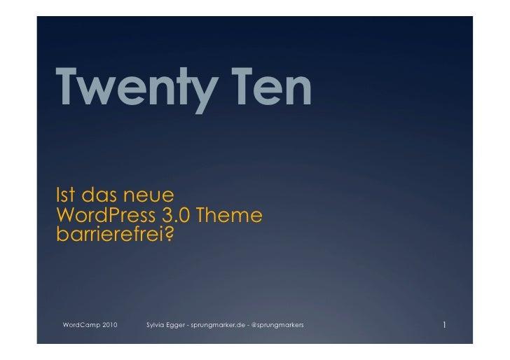 Twenty Ten Ist das neue WordPress 3.0 Theme barrierefrei?    WordCamp 2010   Sylvia Egger - sprungmarker.de - @sprungmarke...