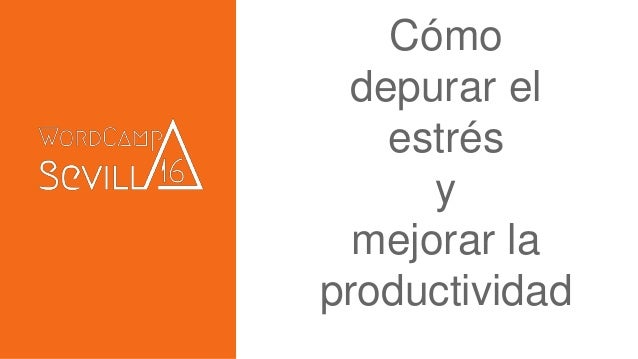 Cómo depurar el estrés y mejorar la productividad
