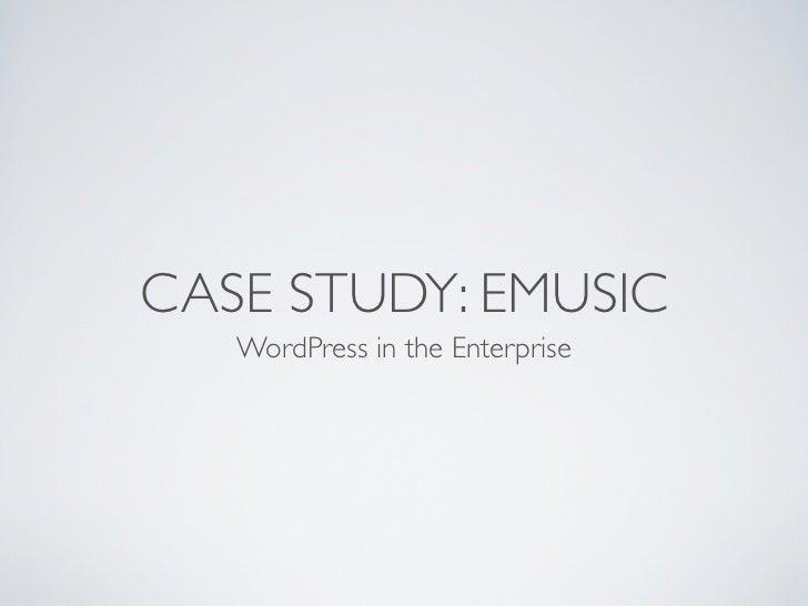 CASE STUDY: EMUSIC   WordPress in the Enterprise