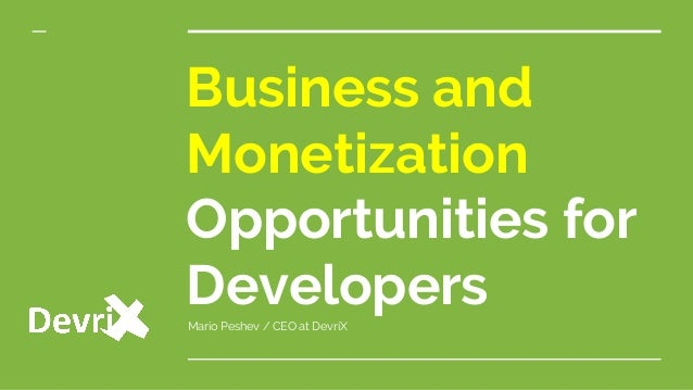 Business and Monetization Opportunities for DevelopersMario Peshev / CEO at DevriX