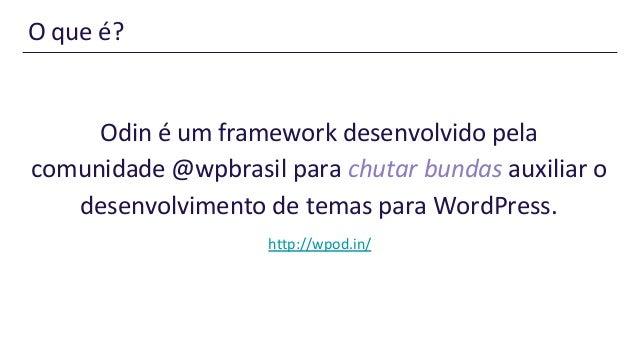Desenvolva temas como um viking - ODIN framework Slide 2