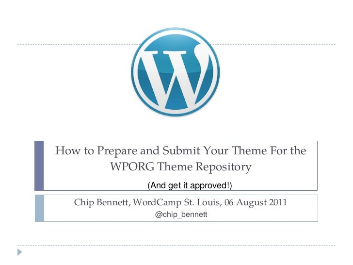 How to Prepare and Submit Your Theme For the         WPORG Theme Repository                   (And get it approved!)   Chi...