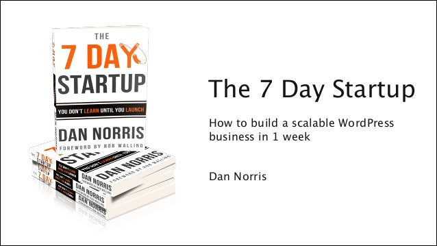 The 7 Day Startup  Welcome to Content Club  How to build a scalable WordPress  business !  in 1 week  !  !  Dan Norris  Da...