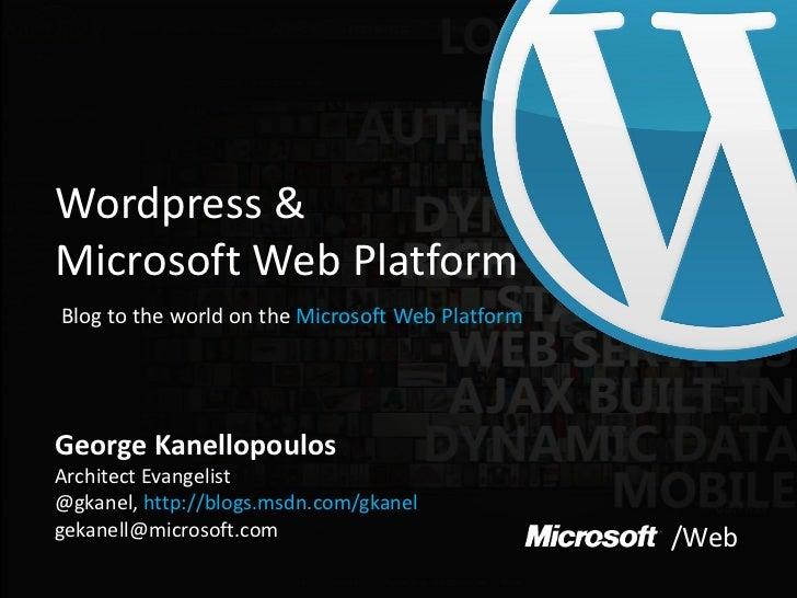 Wordpress &Microsoft Web PlatformBlog to the world on the Microsoft Web PlatformGeorge KanellopoulosArchitect Evangelist@g...
