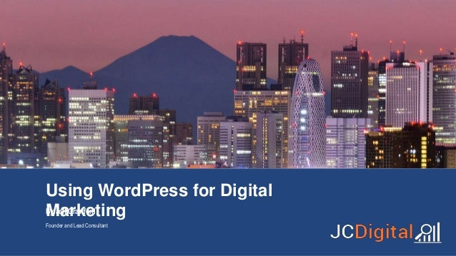Using WordPress for Digital MarketingBy Jeff Crawford Founder and Lead Consultant