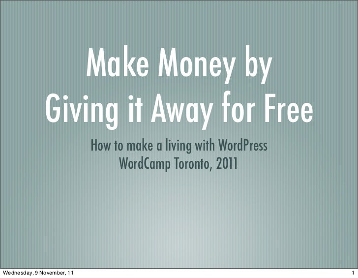 Make Money by              Giving it Away for Free                            How to make a living with WordPress         ...