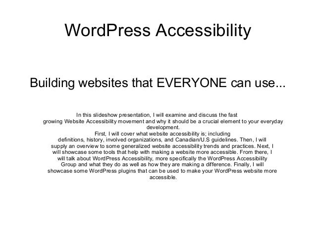 WordPress Accessibility Building websites that EVERYONE can use... In this slideshow presentation, I will examine and disc...