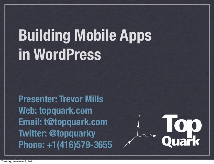 Building Mobile Apps             in WordPress             Presenter: Trevor Mills             Web: topquark.com           ...