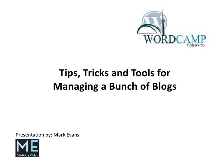 Tips, Tricks and Tools for Managing a Bunch of Blogs<br />Presentation by: Mark Evans<br />