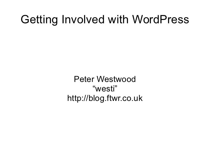 "Getting Involved with WordPress Peter Westwood ""westi"" http://blog.ftwr.co.uk"