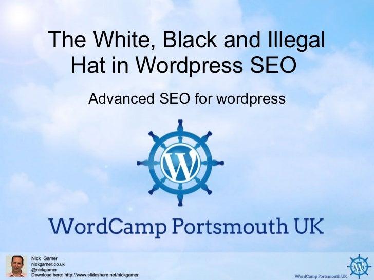 <ul>The White, Black and Illegal Hat in Wordpress SEO </ul><ul>Advanced SEO for wordpress </ul>