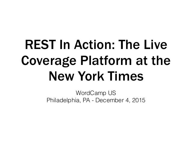 REST In Action: The Live Coverage Platform at the New York Times WordCamp US Philadelphia, PA - December 4, 2015