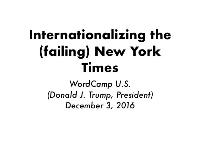 Internationalizing the (failing) New York Times WordCamp U.S. (Donald J. Trump, President) December 3, 2016