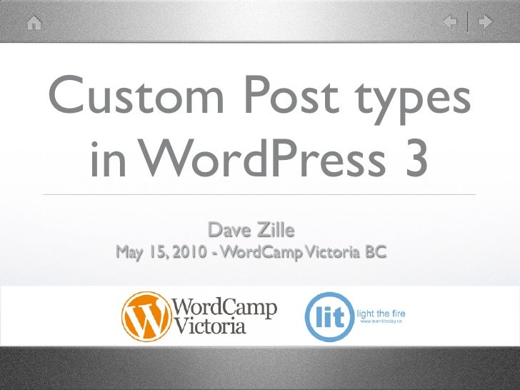 Custom Post types  in WordPress 3              Dave Zille   May 15, 2010 - WordCamp Victoria BC