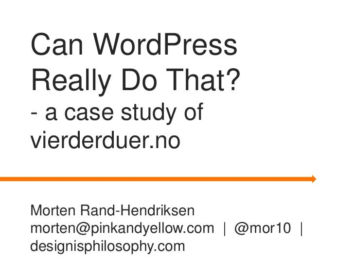 Can WordPressReally Do That?- a case study ofvierderduer.noMorten Rand-Hendriksenmorten@pinkandyellow.com | @mor10 |design...