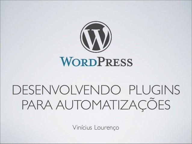 DESENVOLVENDO PLUGINS PARA AUTOMATIZAÇÕES Vinícius Lourenço