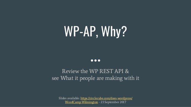 WP-AP, Why? Review the WP REST API & see What it people are making with it Slides available: https://circlecube.com/does-w...
