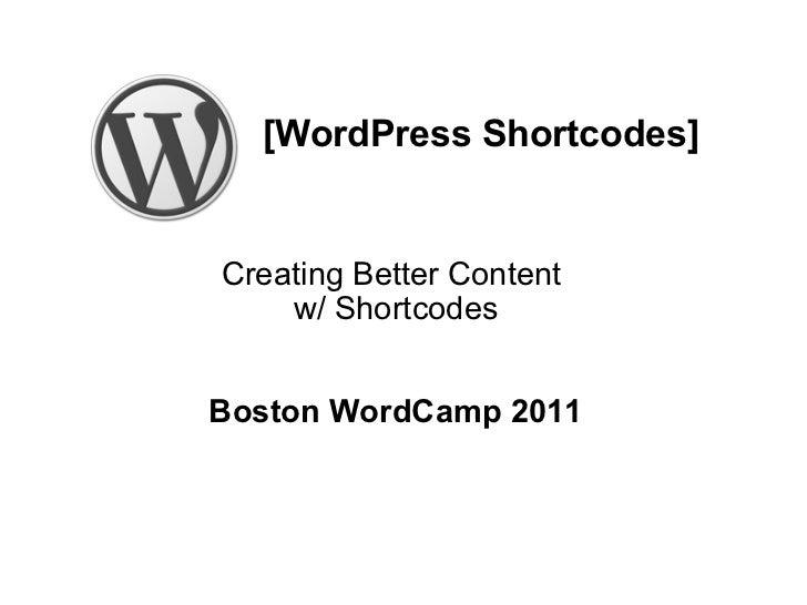 [WordPress Shortcodes] Creating Better Content w/ Shortcodes Boston WordCamp 2011