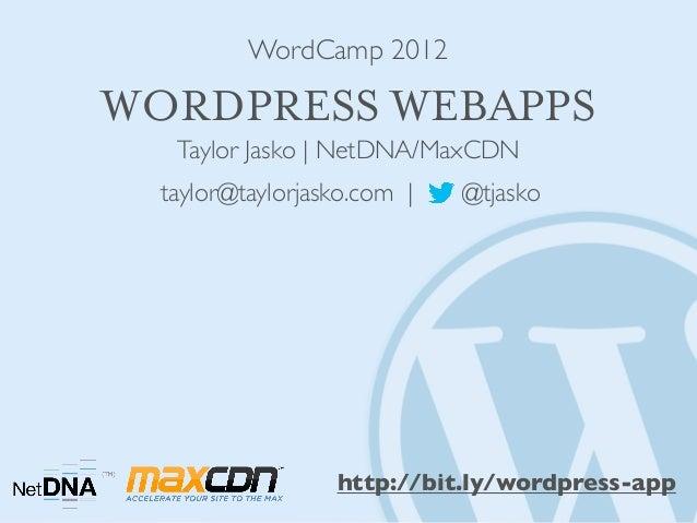WordCamp 2012WORDPRESS WEBAPPS   Taylor Jasko   NetDNA/MaxCDN  taylor@taylorjasko.com     @tjasko                  http://...