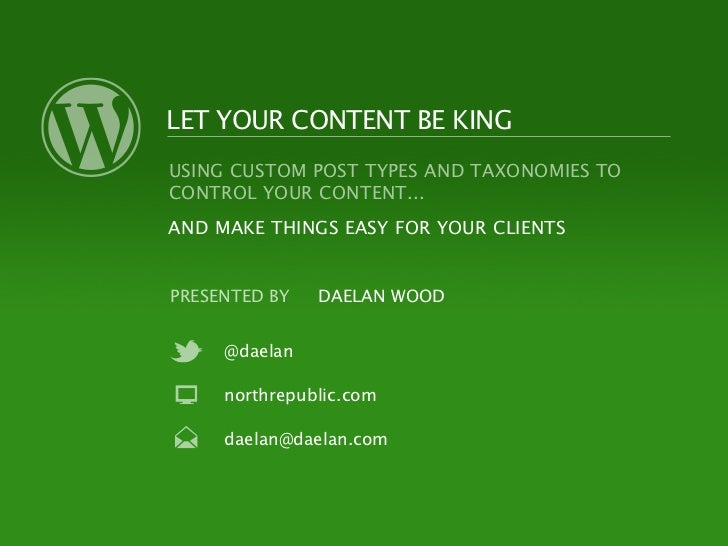 LET YOUR CONTENT BE KINGUSING CUSTOM POST TYPES AND TAXONOMIES TOCONTROL YOUR CONTENT...AND MAKE THINGS EASY FOR YOUR CLIE...
