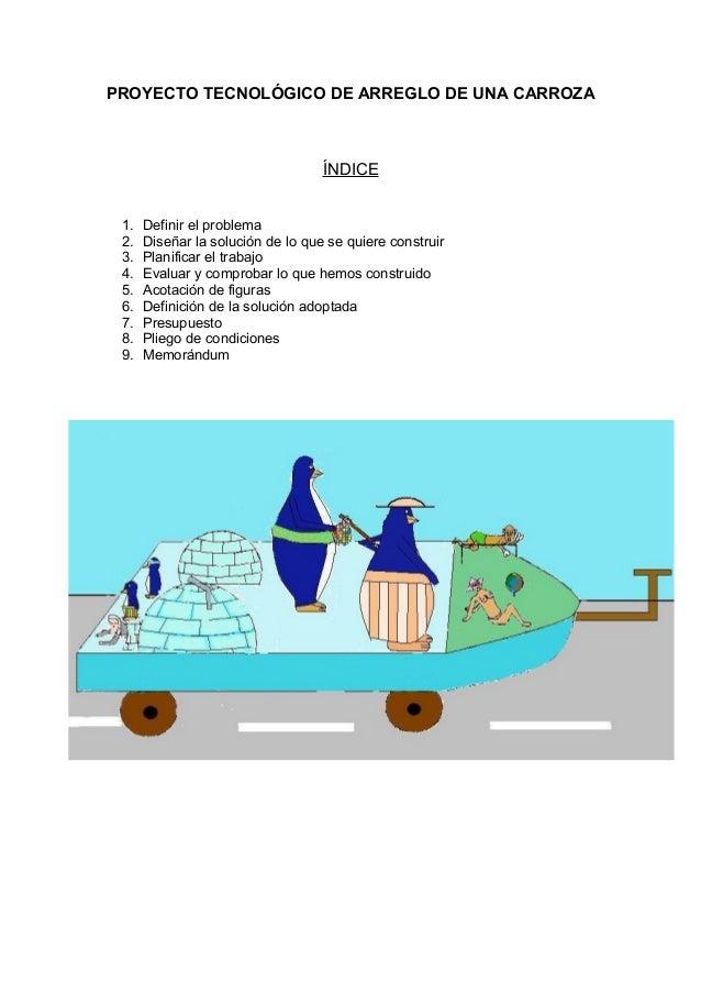 PROYECTO TECNOLÓGICO DE ARREGLO DE UNA CARROZA ÍNDICE 1. Definir el problema 2. Diseñar la solución de lo que se quiere co...