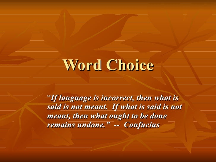 "Word Choice "" If language is incorrect, then what is said is not meant.  If what is said is not meant, then what ought to ..."