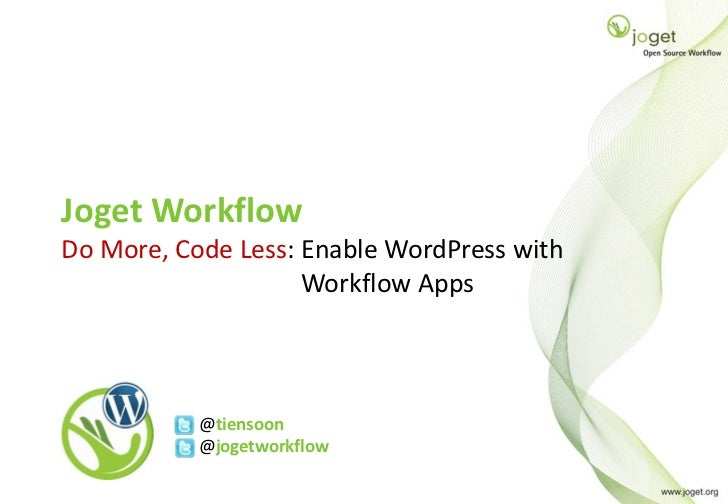 Joget WorkflowDo More, Code Less: Enable WordPress with                    Workflow Apps           @tiensoon           @jo...